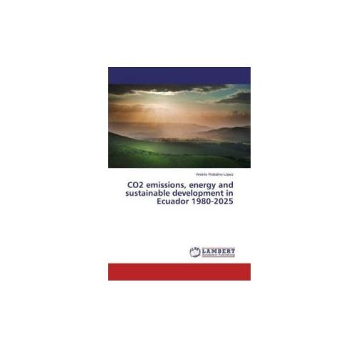 CO2 emissions, energy and sustainable development in Ecuador 1980-2025 (9783659621413)