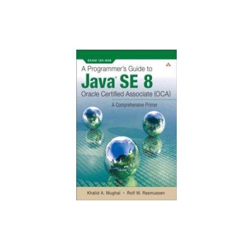 Programmer's Guide to Java SE 8 Oracle Certified Associate (OCA) (1088 str.)