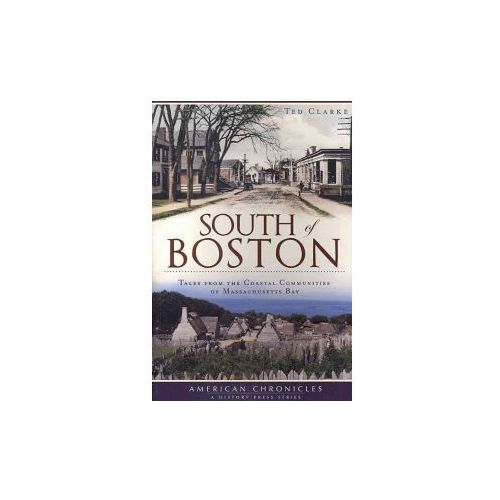 South of Boston: Tales from the Coastal Communities of Massachusetts Bay
