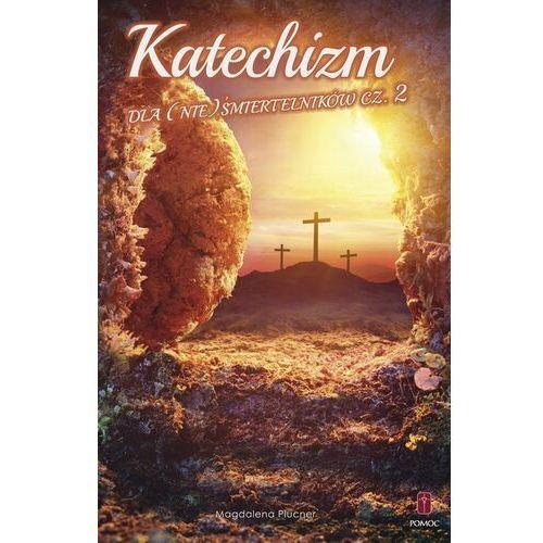 KATECHIZM DLA (NIE)ŚMIERTELNIKÓW CZ. 2 (9788372560315)