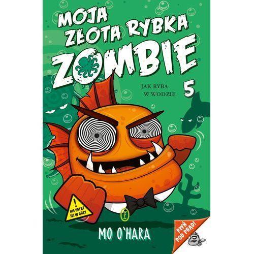 Jak ryba w wodzie, Moja Złota Rybka Zombie - MO OHARA, oprawa miękka