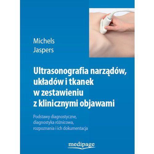 Ultrasonografia narządów, układów i tkanek w zestawieniu z klinicznymi objawami Michels, Jaspers (360 str.)
