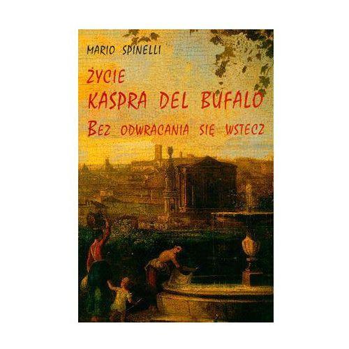 Życie Kaspra del Bufalo.Bez odwracania sie wstecz, oprawa miękka