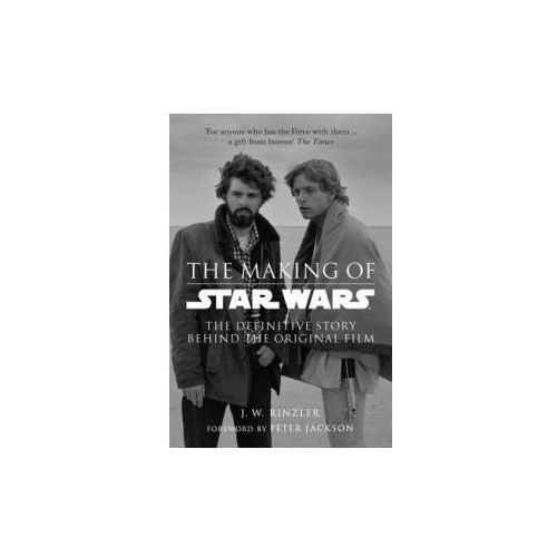 Making of Star Wars: The Definitive Story Behind the Original Film