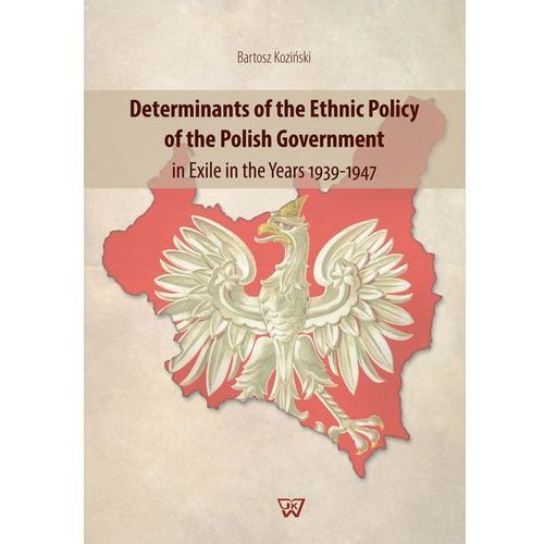 Determinants of the Ethnic Policy of the Polish Government in Exile in the years 1939-47 - Koziński Bartosz (148 str.)