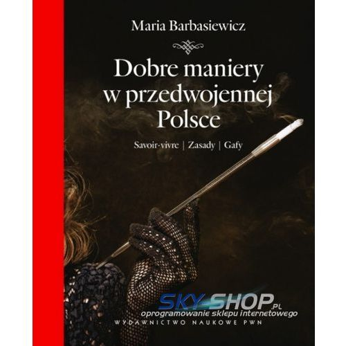 Dobre maniery w przedwojennej Polsce, pozycja wydana w roku: 2012
