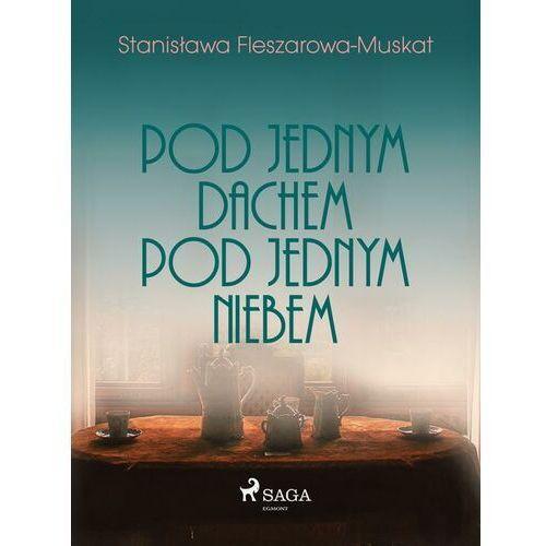 Pod jednym dachem, pod jednym niebem - Stanisława Fleszarowa-Muskat - ebook