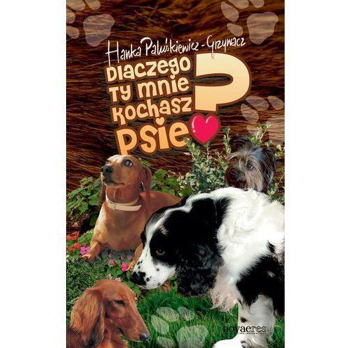 Dlaczego ty mnie kochasz psie (326 str.)