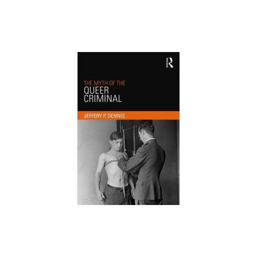 Myth of the Queer Criminal (9781138052253)