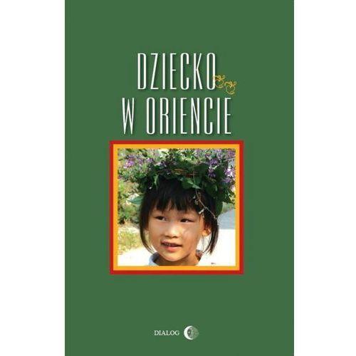 Dziecko w Oriencie - Danuta Chmielowska, Barbara Grabowska, Ewa Machut-Mendecka (258 str.)