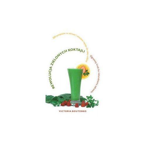 Rewolucja Zielonych Koktajli - 200 przepisów - V. Boutenko