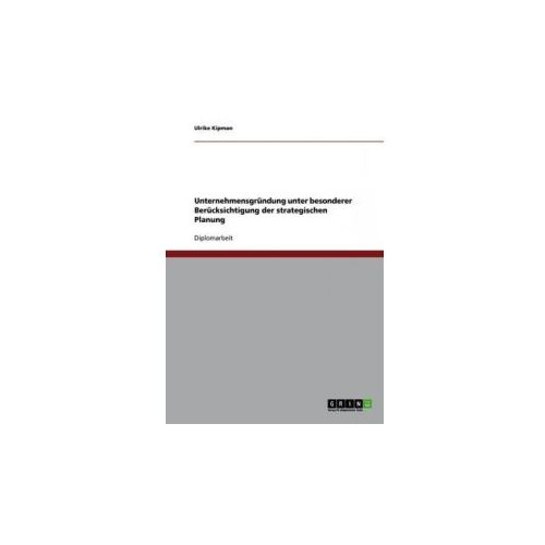 Unternehmensgründung unter besonderer Berücksichtigung der strategischen Planung (9783640700967)