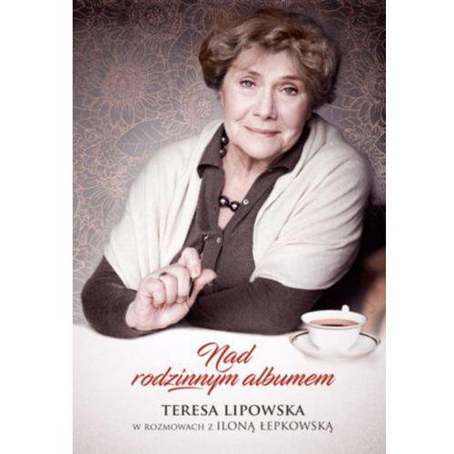 Nad rodzinnym albumem. Teresa Lipowska w rozmowach z Iloną Łepkowską - Teresa Lipowska