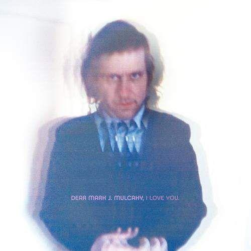 Mulcahy, Mark - Dear Mark J. Mulcachy I Love You