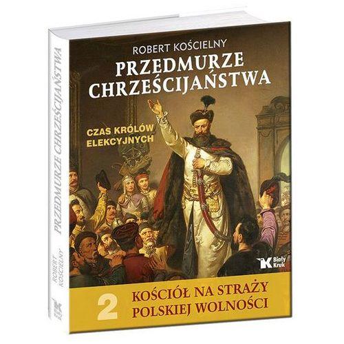 Przedmurze chrześcijaństwa Czas królów elekcyjnych (2013)