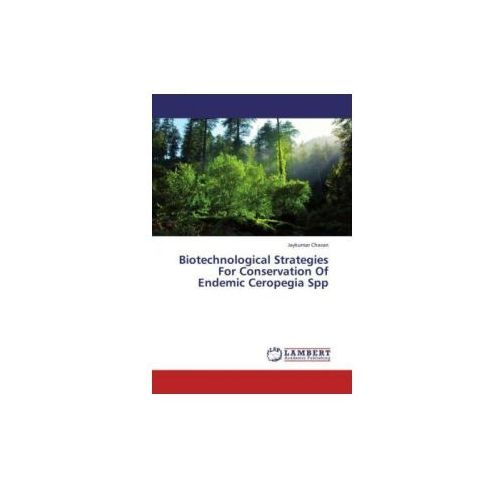 Biotechnological Strategies for Conservation of Endemic Ceropegia Spp