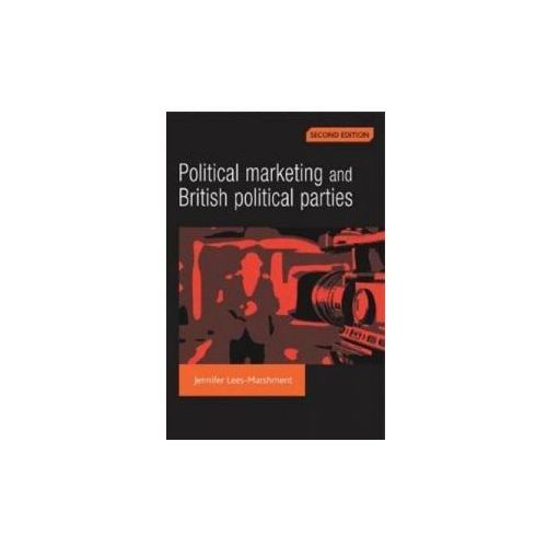 Political Marketing and British Political Parties (2nd Edition)