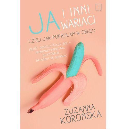 Ja i inni wariaci - Zuzanna Korońska, Edipresse Polska