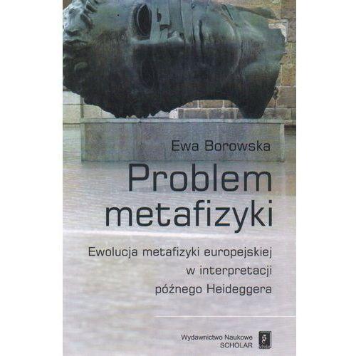 Problem metafizyki. Ewolucja metafizyki europejskiej w interpretacji późnego Heideggera (9788373833173)