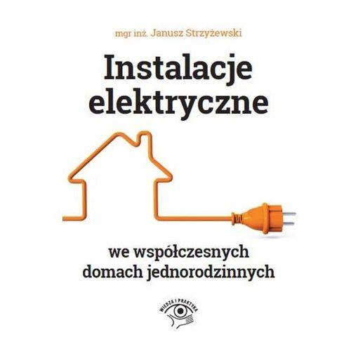 Instalacje elektryczne we współczesnych domach jednorodzinnych - Janusz Strzyżewski (9788326939594)
