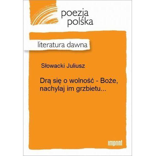 Drą się o wolność- Boże nachylaj im grzbietu (LXIV) - Juliusz Słowacki, Juliusz Słowacki