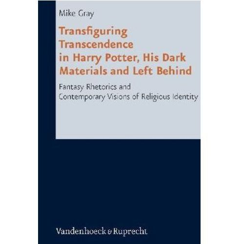 Transfiguring Transcendence in Harry Potter, His Dark Material and Left Behind Gray, Mike (9783525604472)