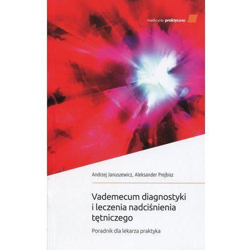 Vademecum Diagnostyki i Leczenia Nadciśnienia Tętniczego. Poradnik dla Lekarza Praktyka
