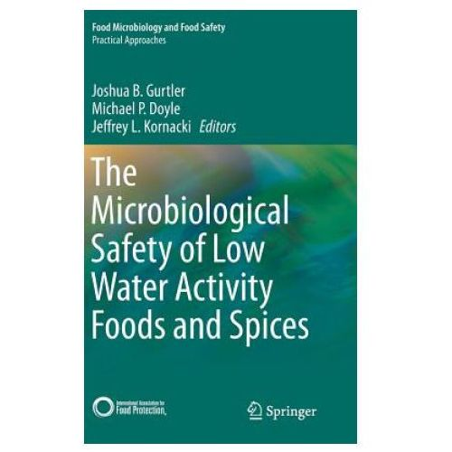 Microbiological Safety of Low Water Activity Foods and Spices (9781493920617)