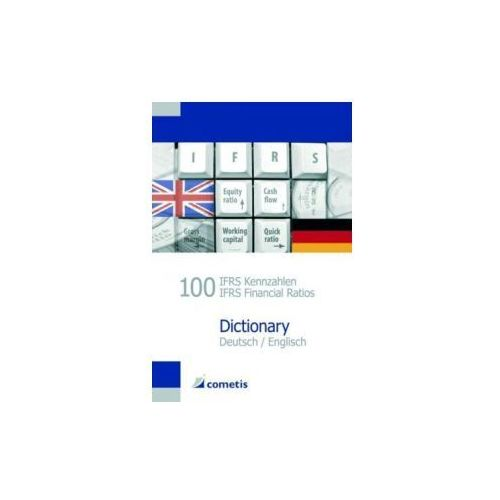 100 IFRS-Kennzahlen, Dictionary, Deutsch-Englisch. 100 IFRS Financial Ratios, Dictionary, German-English (9783940828767)