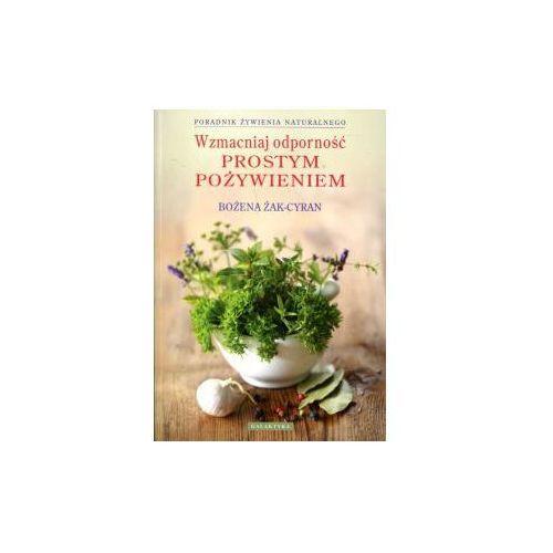 Wzmacniaj odporność prostym pożywieniem / Bożena Żak-Cyran
