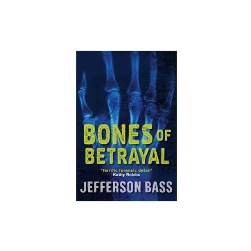 Bones Of Betrayal : A Body Farm Thriller