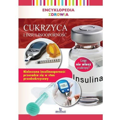 Encyklopedia zdrowia. Cukrzyca i insuliooporność - Praca zbiorowa (2019)