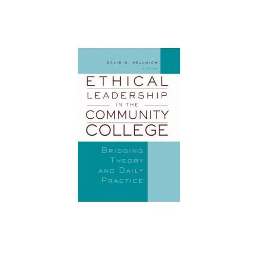 Ethical Leadership in the Community College. Bridging Theory and Daily Practice (9781933371221)