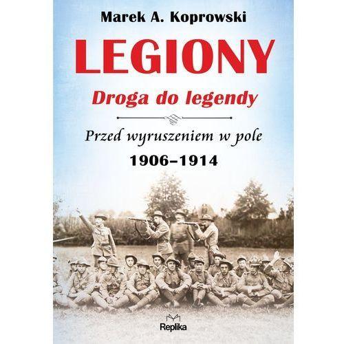 Legiony. Droga do legendy. Przed wyruszeniem..., Marek A Koprowski