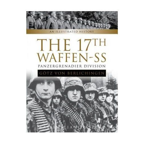 "17th Waffen-SS Panzergrenadier Division ""Gotz von Berlichingen"": An Illustrated History"