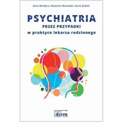 Psychiatria przez przypadki w praktyce lekarza rodzinnego - Anna Bondyra - ebook