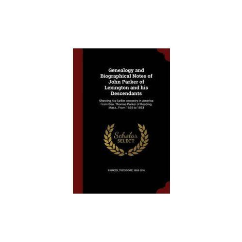 Genealogy and Biographical Notes of John Parker of Lexington and His Descendants (9781296573980)