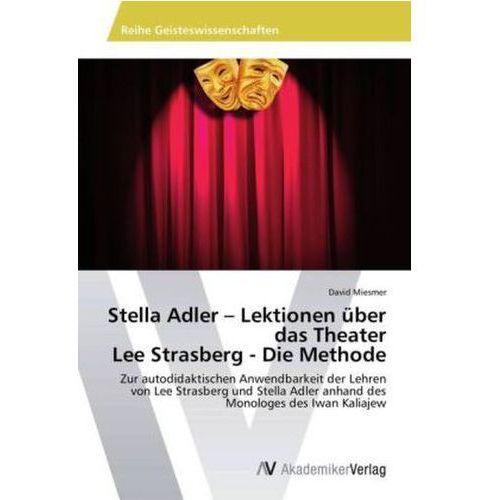 Stella Adler - Lektionen Uber Das Theater Lee Strasberg - Die Methode (9783639488357)