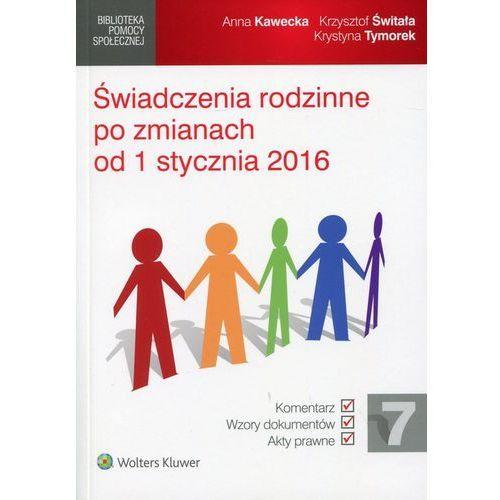 Świadczenia rodzinne po zmianach od 1 stycznia 2016 [Kawecka Anna, Świtała Krzysztof, Tymorek Krystyna] (9788326499364)