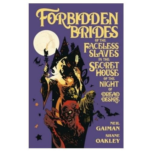 Forbidden Brides Of The Faceless Slaves In The Secret House Of The Night Of Dread Desire, Gaiman, Neil