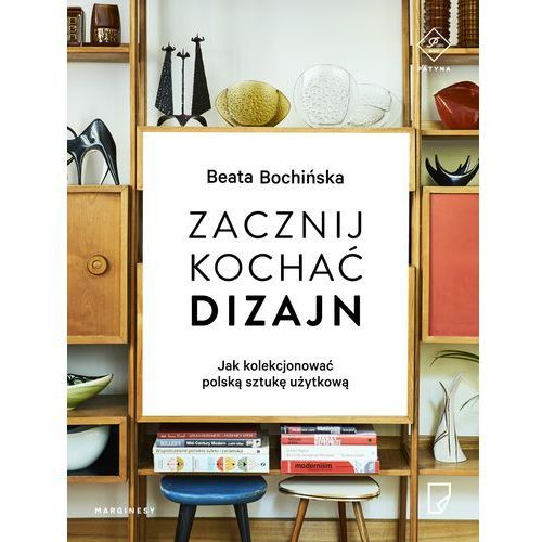 Zacznij kochać dizajn. Jak kolekcjonować polską sztukę użytkową (240 str.)