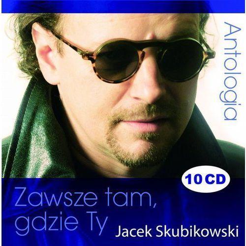 Jacek skubikowski - antologia - zawszetam, gdzie ty marki Agencja artystyczna mtj