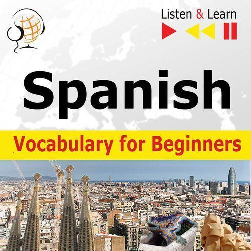 Spanish Vocabulary for Beginners. Listen & Learn to Speak - Dorota Guzik, DIM