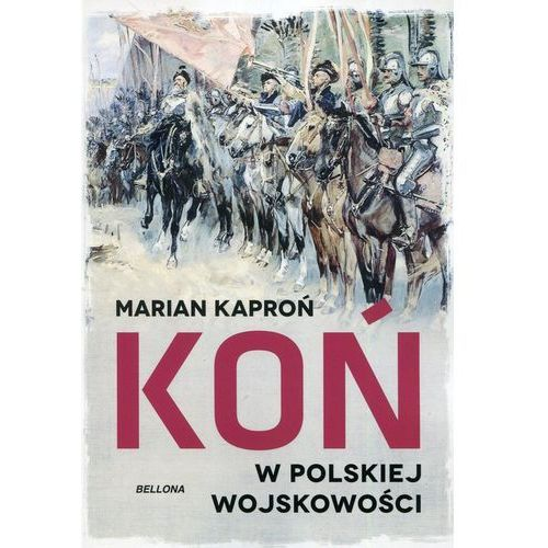 Koń W Wojskowości Polskiej - Marian Kazimierz Kaproń, Marian Kazimierz Kaproń