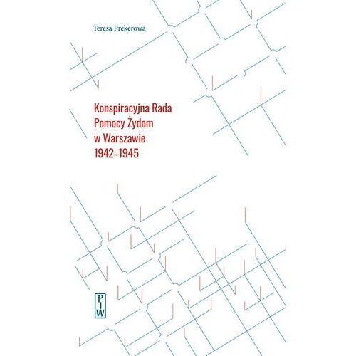 Konspiracyjna Rada Pomocy Żydom w Warszawie 1942-1945. Darmowy odbiór w niemal 100 księgarniach!, Teresa Prekerowa