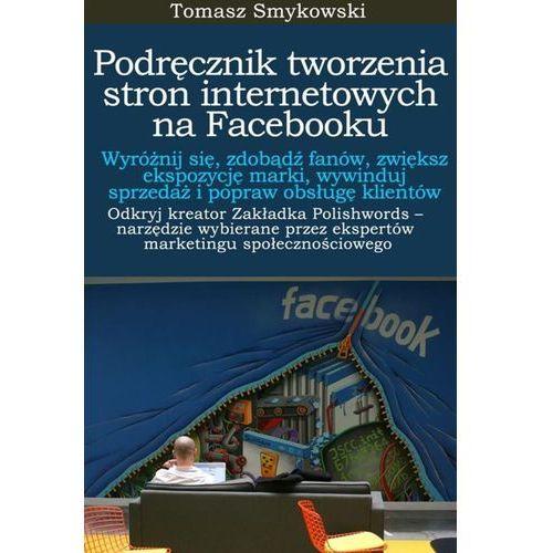 Podręcznik tworzenia stron internetowych na Facebooku - Tomasz Smykowski (9788393351619)