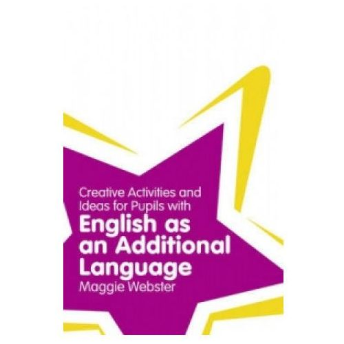Creative Activities and Ideas for Pupils with English as an Additional Language, Webster, Maggie