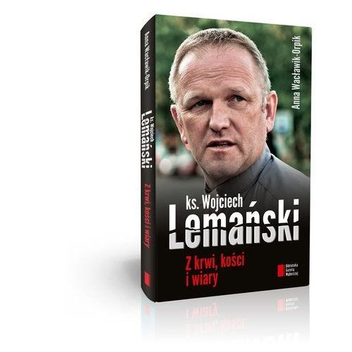 Z krwi, kości i wiary - Lemański Wojciech, Wacławik-Orpik Anna, książka z kategorii Wywiady