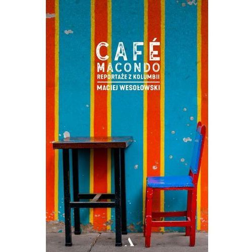 Cafe Macondo Reportaż Z Kolumbii - Maciej Wesołowski, Agora