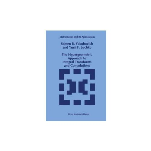 The Hypergeometric Approach to Integral Transforms and Convolutions, 1 (9789401045230)